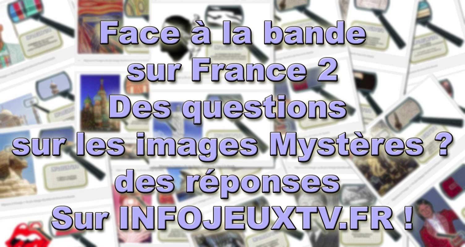 """Les réponses aux images mystères de """"Face à la bande"""" toute les réponses sur Infojeuxtv.fr"""